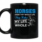 Horses arent my whole life they make my life whole Coffee Mug_Black