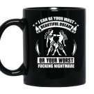 I can be your most beautiful dream or your worst fucking nightmare coffee Mug_Black