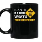I can pee in a bottle whats your superpower coffee Mug_Black