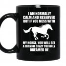 If you mess with my horse you will see a form of crazy you only dream of coffee Mug_Black
