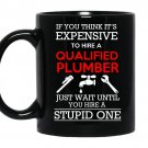 If you think its expensive to hire a qualified plumber just wait coffee Mug_Black