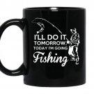 I'll do it tomorrow today im going fishing coffee Mug_Black