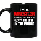 Im a wrestler and i have a dream to become the best in the world coffee Mug_Black