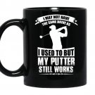I may not have the same drive as i used to but my putter still works golf coffee Mug_Black