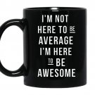 Im not here to be average im here to be awesome coffee Mug_Black