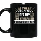 Is there life after death take my golf clubs and you will find out coffee Mug_Black