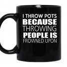 I throw pots because throwing people is frowned upon coffee Mug_Black