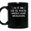 It is me or is your middle name mulligan coffee Mug_Black