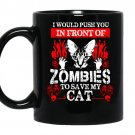 I would push you in front of zombies to save my cat coffee Mug_Black