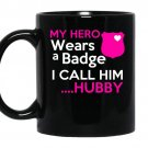 My hero wears a badge i call him hubby coffee Mug_Black