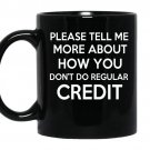 Please tell me more about how you dont do regular credit coffee Mug_Black