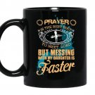 Prayer is the best way to meet lord but messing with my daughter is faster coffee Mug_Black