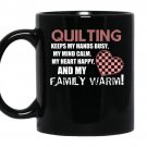 Quilting keeps my hands busy my mind calm my heart happy and my family warm coffee Mug_Black