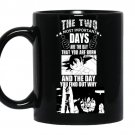 The two most important days are the day that you are born coffee Mug_Black