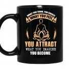 What you think you create what you feel you attract what you imagine you become coffee Mug_Black
