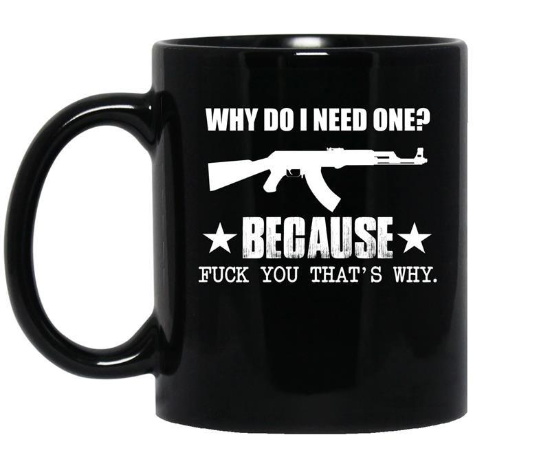 Why do i need one because fuck you thats why coffee Mug_Black