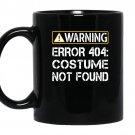 Funny programmer warning error 404 costume not found coffee Mug_Black