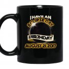I have an eclipse day birthday august 21st 2017 coffee Mug_Black