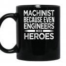 Machinist because even engineers need heroes funny coffee Mug_Black