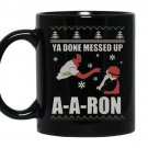 Ya done messed up aaron funny holiday ugly sweater coffee Mug_Black