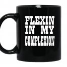 Flexin in my complexionby kheris rogers coffee Mug_Black