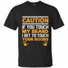 Caution if you touch my beard i get to touch your boobs t-shirt