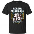 School secretaries are super heroes in disguise t-shirt