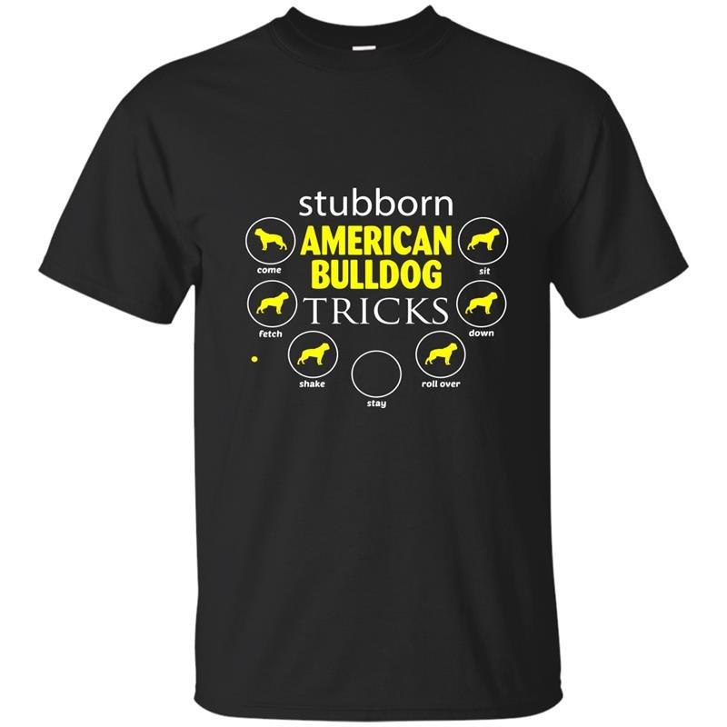 Stubborn american bulldog tricks gifts funny t-shirts for do
