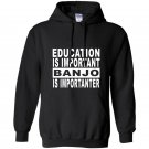 Education is important but banjo is importanter Hoodie