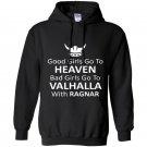 Good girls go to heaven bad girls go to valhalla Hoodie