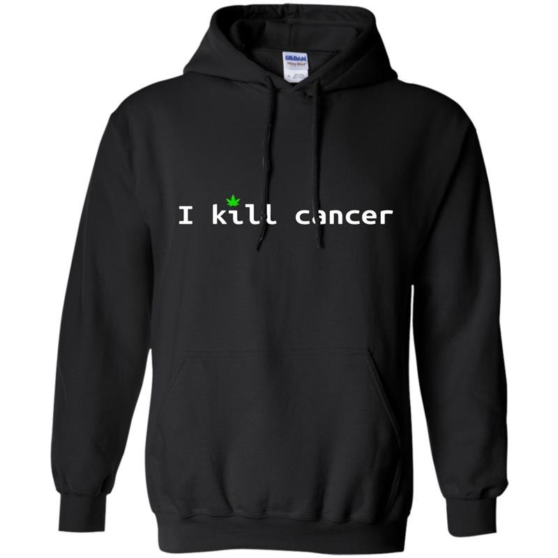 I kill cancer funny cannabis leaf cancer awareness Hoodie