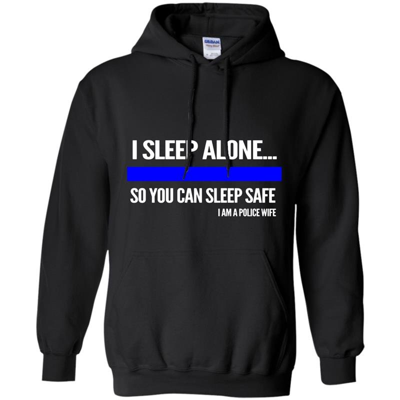 Police i sleep alone you can sleep safe police wife Hoodie