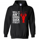 Well it aint gonna suck itself funny crawdaddy king Hoodie