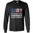 Army because even marines need heroes funny Long Sleeve Gildan