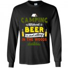Camping without beer is just sitting in the woods tee Long Sleeve Gildan