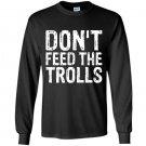 Dont feed the trolls anti bully hate online gift Long Sleeve Gildan