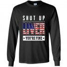 Funny shut up liver youre fine 4th of july Long Sleeve Gildan