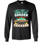 Funny work in my garden hang out with my chickens Long Sleeve Gildan
