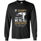 If grampy cant fix it were all screwed funny Long Sleeve Gildan