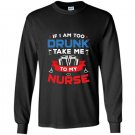 If i am too drunk take me to my nurse 4th of july Long Sleeve Gildan