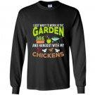 I want to work in the garden hangout with my chickens tee Long Sleeve Gildan