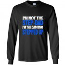 Mens im not the step dad im the dad who stepped up Long Sleeve Gildan