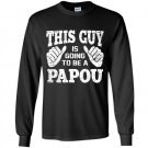 Mens this guy is going to be a papou Long Sleeve Gildan