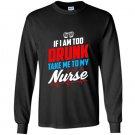 Too drunk take me to my nurse funny 4th of july Long Sleeve Gildan