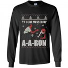 Ya done messed up aaron funny holiday ugly sweater Long Sleeve Gildan