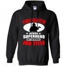 Firefighter because superhero isnt an official job title Hoodie