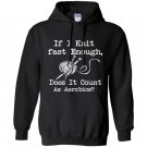 If i knit fast enough does it count as aerbics Hoodie