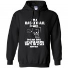 Im a basketball coach to save time lets just assume that i am never wrong Hoodie