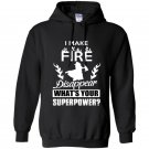 I make fire disapper whats your superpower firefighter Hoodie