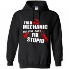 Im a mechanic but still i cant fix stupid Hoodie